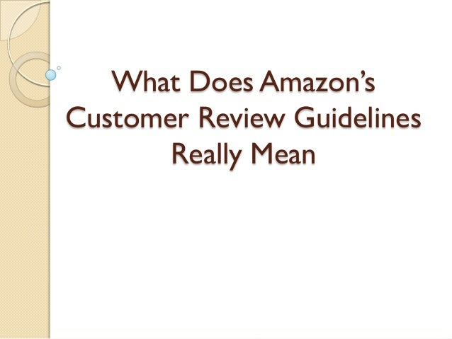 What Does Amazon'sCustomer Review Guidelines       Really Mean