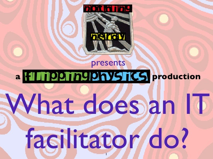 presentsa                productionWhat does an IT facilitator do?         1