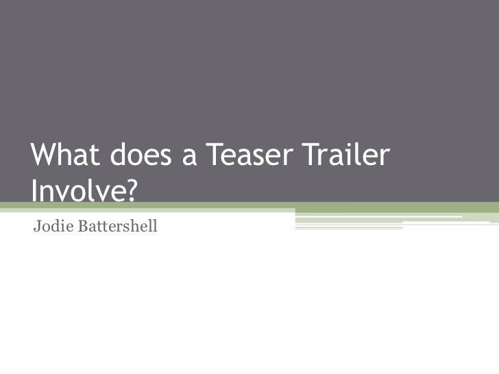 What does a Teaser TrailerInvolve?Jodie Battershell