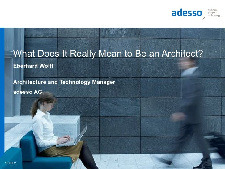 What Does It Really Mean to Be an Architect?     Eberhard Wolff     Architecture and Technology Manager     adesso AG13.09...