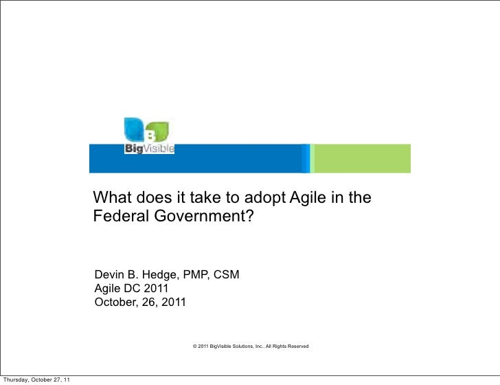 What does it take to adopt Agile in the                           Federal Government?                           Devin B. H...