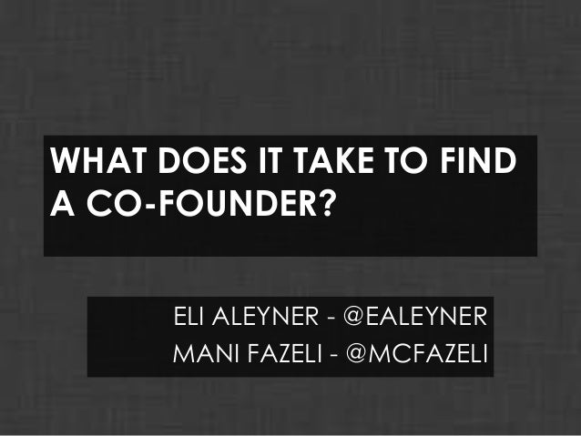 Eli Aleyner & Mani Fazeli - What does it take to find a co founder