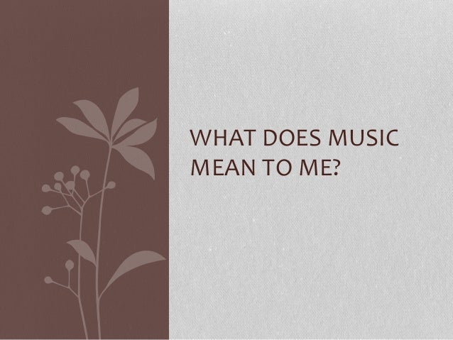 what does music means to me essay