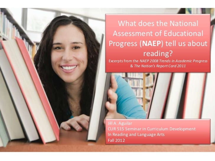 What does the National Assessment of EducationalProgress (NAEP) tell us about          reading?Excerpts from the NAEP 2008...