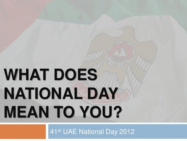 WHAT DOESNATIONAL DAYMEAN TO YOU?    41st UAE National Day 2012