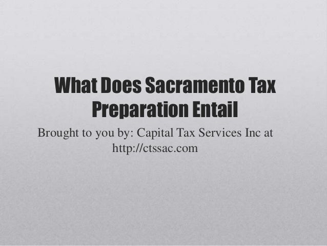 What Does Sacramento TaxPreparation EntailBrought to you by: Capital Tax Services Inc athttp://ctssac.com