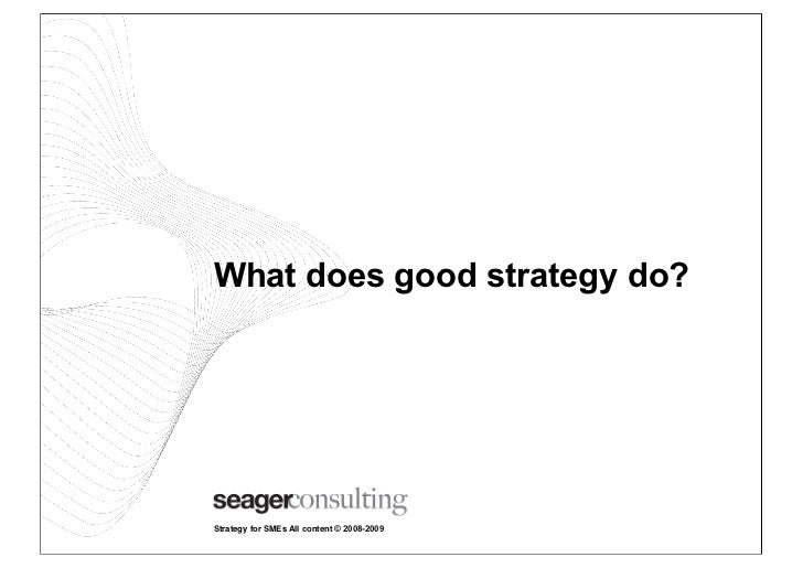 What does good strategy do?Strategy for SMEs All content © 2008-2009
