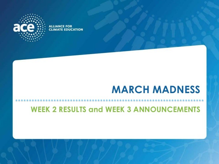 MARCH MADNESS<br />WEEK 2 RESULTS and WEEK 3 ANNOUNCEMENTS<br />