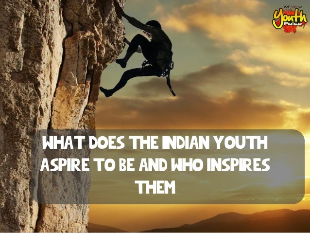 What does the indian youth aspire to be