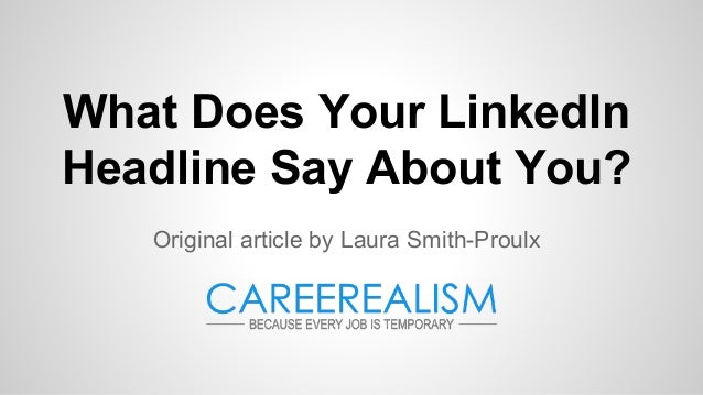 What Does Your LinkedIn Headline Say About You? Original article by Laura Smith-Proulx