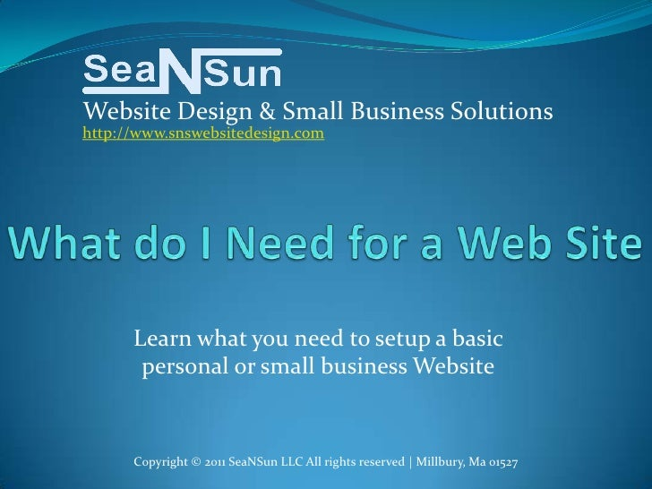 Website Design & Small Business Solutionshttp://www.snswebsitedesign.com      Learn what you need to setup a basic       p...
