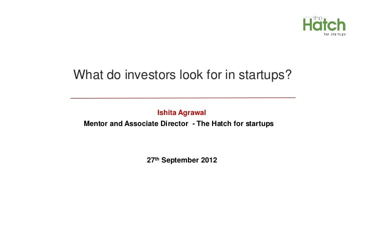 What do investors look for in startups?                     Ishita Agrawal Mentor and Associate Director - The Hatch for s...