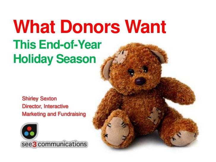 What Donors Want This End-of-Year Holiday Season<br />Shirley Sexton<br />Director, Interactive <br />Marketing and Fundra...