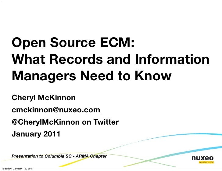 Open Source ECM:       What Records and Information       Managers Need to Know       Cheryl McKinnon       cmckinnon@nuxe...