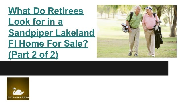 What Do Retirees Look for in a Sandpiper Lakeland Fl Home For Sale? (Part 2 of 2)