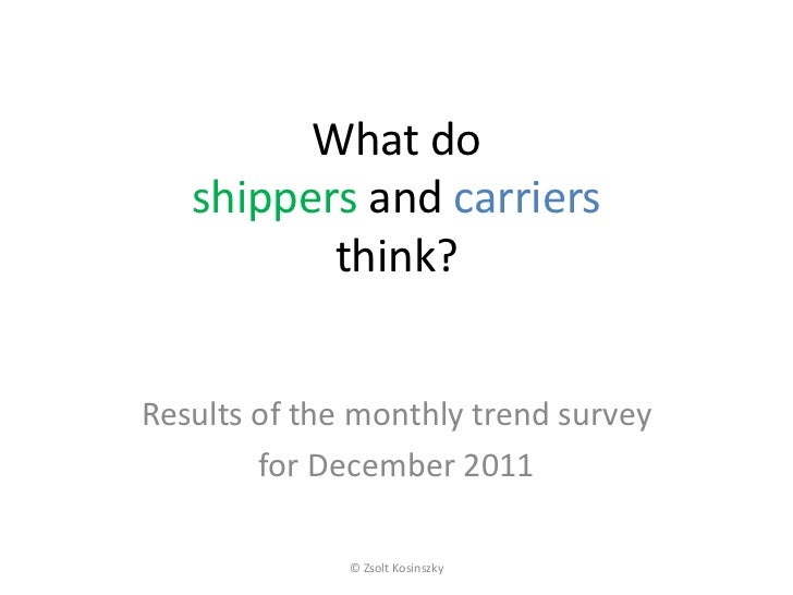What do   shippers and carriers          think?Results of the monthly trend survey        for December 2011              ©...