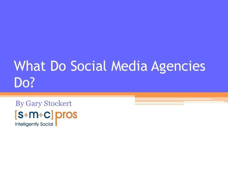 What Do Social Media AgenciesDo?By Gary Stockert