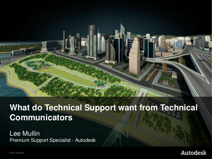What do Technical Support want from TechnicalCommunicatorsLee MullinPremium Support Specialist - Autodesk© 2011 Autodesk