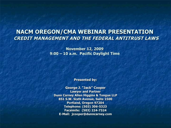 NACM OREGON/CMA WEBINAR PRESENTATION   CREDIT MANAGEMENT AND THE FEDERAL ANTITRUST LAWS November 12, 2009 9:00 – 10 a.m.  ...