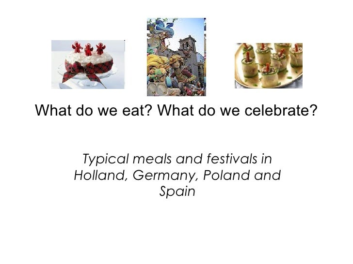 What do we eat? What do we celebrate? Typical meals and festivals in Holland, Germany, Poland and Spain