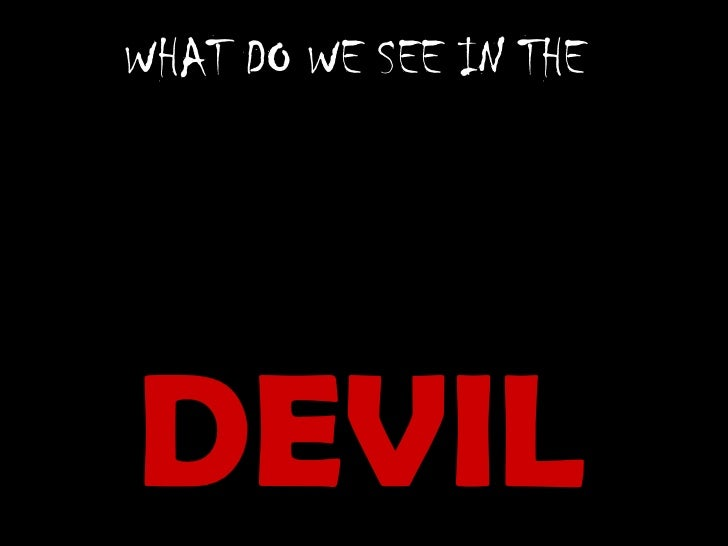 DEVIL WHAT DO WE SEE IN THE