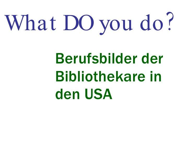 What DO you do? Berufsbilder der Bibliothekare in den USA
