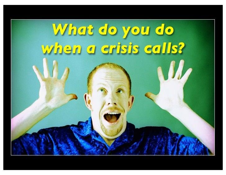 What do you do when a crisis calls?