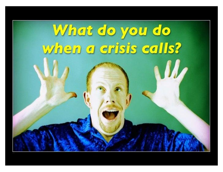 What do you dowhen a crisis calls?