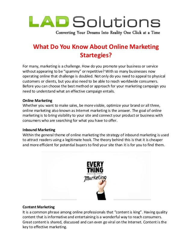 What Do You Know About Online Marketing Startegies? For many, marketing is a challenge. How do you promote your business o...