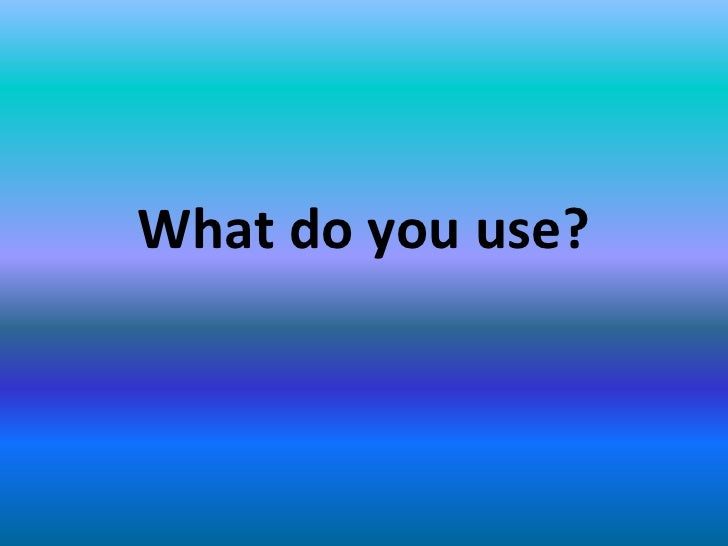 What do you use?<br />