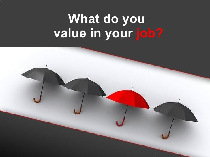 What do you  value in your   job?