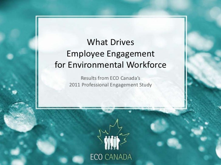 What Drives   Employee Engagementfor Environmental Workforce       Results from ECO Canada's   2011 Professional Engagemen...
