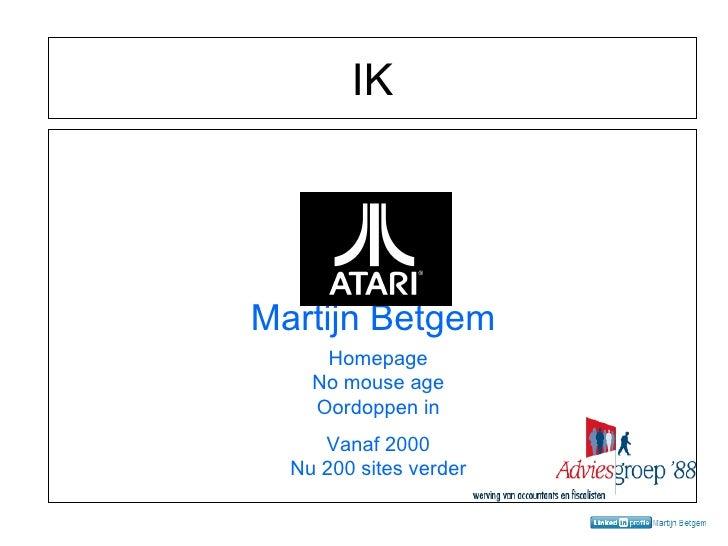IK Martijn Betgem Homepage No mouse age Oordoppen in Vanaf 2000 Nu 200 sites verder