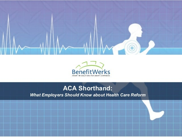 ACA Shorthand:What Employers Should Know about Health Care Reform