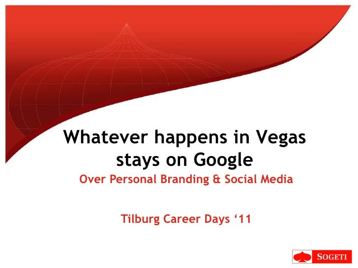 Over Personal Branding & Social Media Tilburg Career Days '11 Whatever happens in Vegas stays on Google