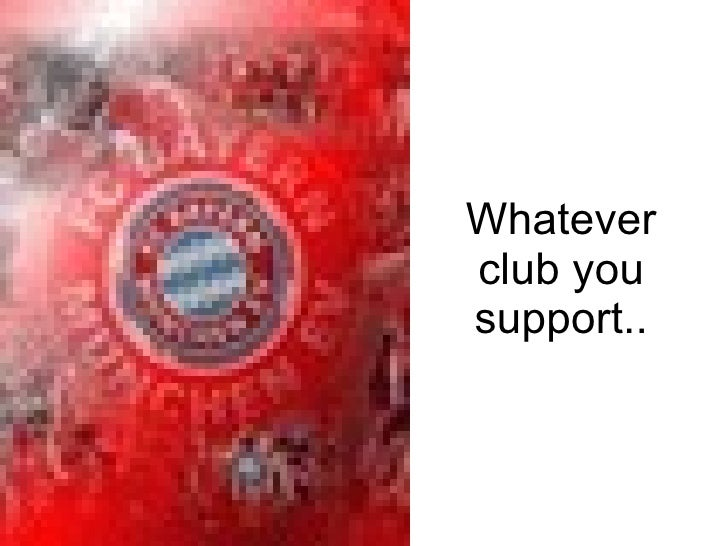 Whatever club you support..