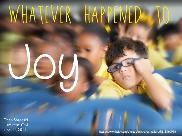 Whatever happend to joy