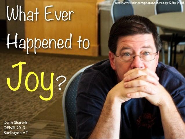 Whatever Happened to Joy?