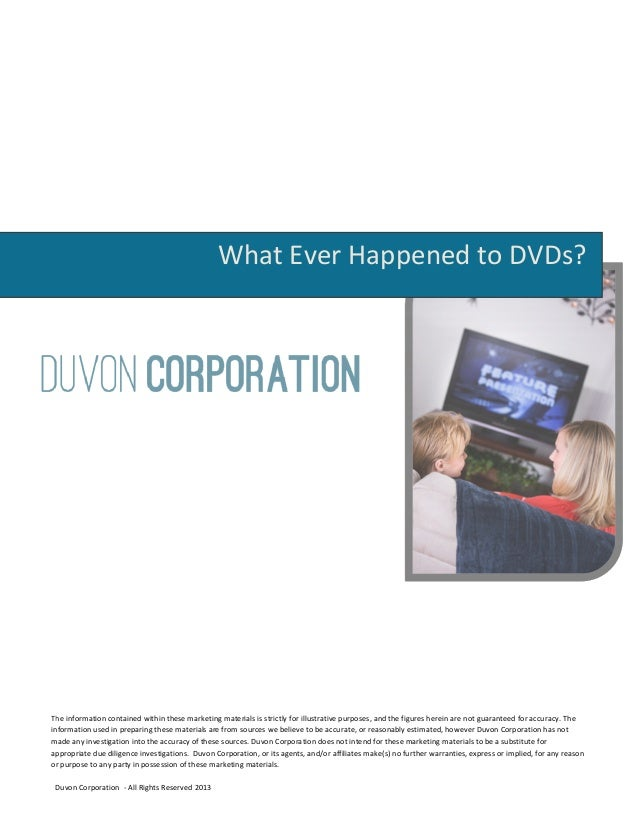 What Ever Happened to DVDs?The information contained within these marketing materials is strictly for illustrative purpose...