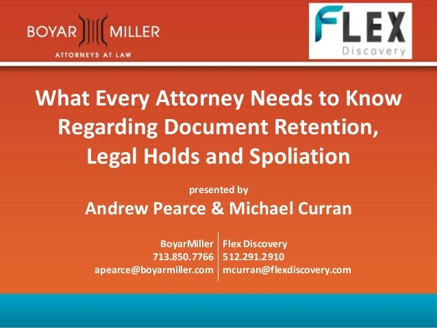 What Every Attorney Needs to Know Regarding Document Retention, Legal Holds and Spoliation presented by Andrew Pearce & Mi...