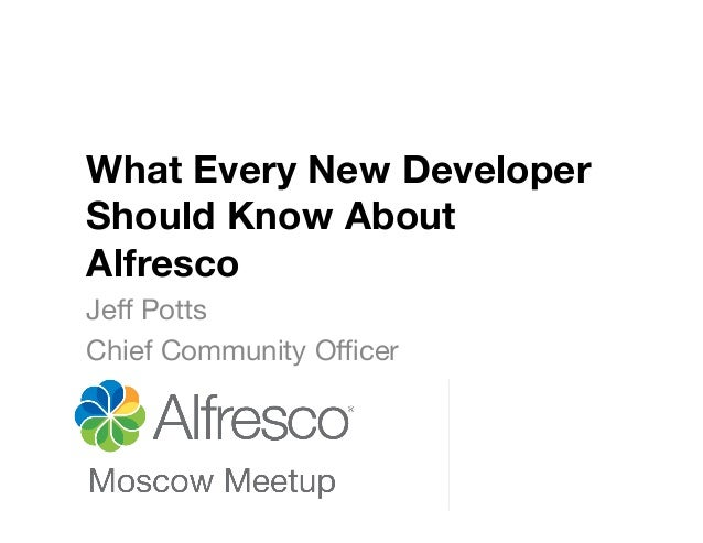 What Every New Developer Should Know About Alfresco Jeff Potts Chief Community Officer