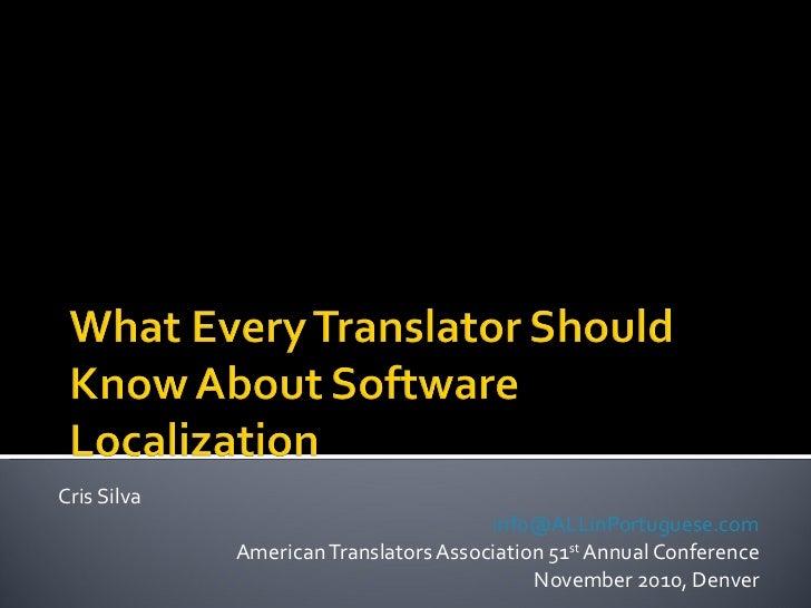 Cris Silva [email_address] American Translators Association 51 st  Annual Conference November 2010, Denver