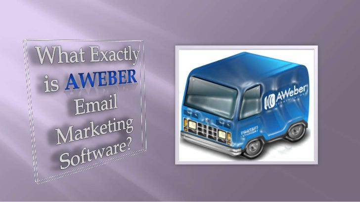 What Exactly<br />is Aweber<br />Email Marketing<br />Software?<br />