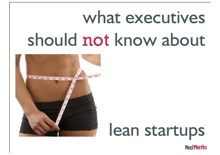 what executivesshould not know about          lean startups