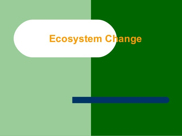 What factors change ecosystem