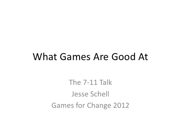 What Games Are Good At       The 7-11 Talk        Jesse Schell   Games for Change 2012