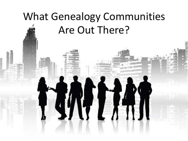 What Genealogy Communities      Are Out There?