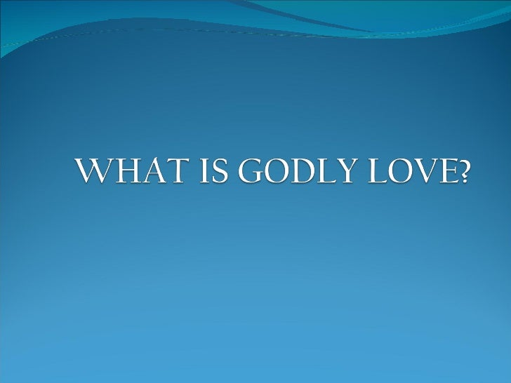 What Is Godly Love?