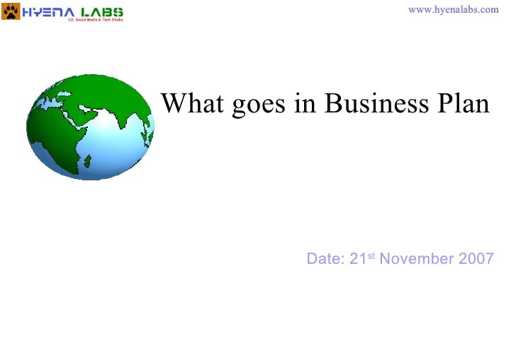 Date: 21 st  November 2007 What goes in Business Plan