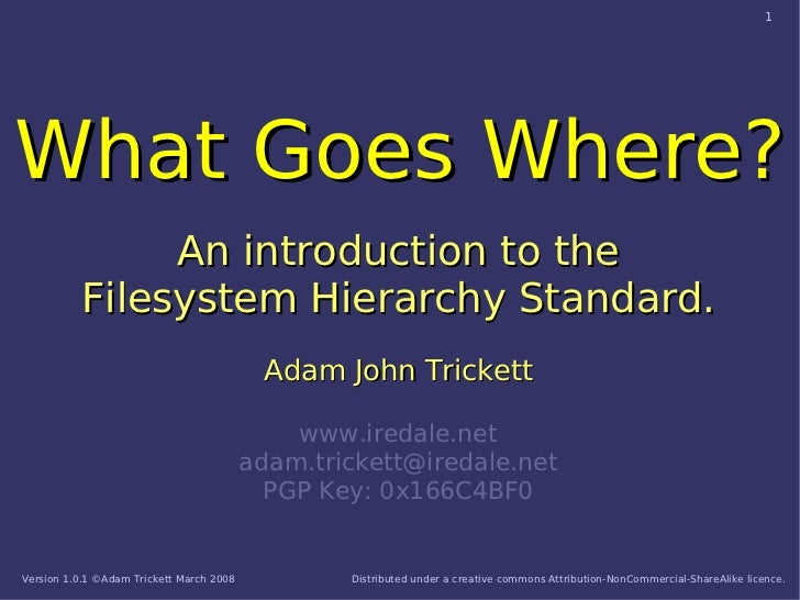 1     What Goes Where?                An introduction to the           Filesystem Hierarchy Standard.                     ...